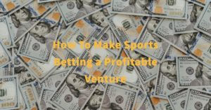 How To Make Sport Betting a Profitable Venture